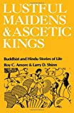 img - for Lustful Maidens and Ascetic Kings: Buddhist and Hindu Stories of Life book / textbook / text book