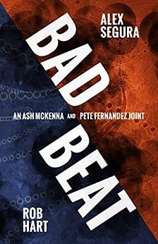 Bad Beat: A Pete Fernandez/Ash McKenna Joint (A Polis Books Twist) by [Hart, Rob, Hart, Rob, Segura, Alex, Segura, Alex]