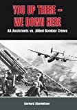 You Up There - We Down Here: Schoolboys Deployed as Anti-Aircraft Gun Assistants by Gerhard Oberleitner (2011-10-20)