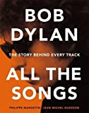 img - for Bob Dylan: All the Songs - the Story Behind Every Track book / textbook / text book