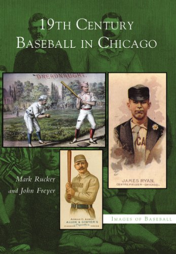 Windy City Baseball (19th Century Baseball in Chicago (Images of)