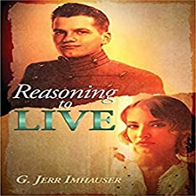 Reasoning to Live Audiobook by G. Jerr Imhauser Narrated by Kent McDonald, Alexandria Stevens, Eric Bond, Norma-Jean Strickland