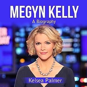 Megyn Kelly: A Biography Audiobook