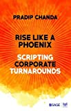 img - for Rise Like a Phoenix: Scripting Corporate Turnarounds book / textbook / text book