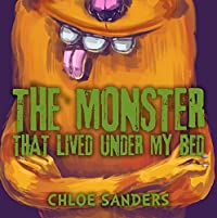 Book For Kids: The Monster That Lived Under My Bed: Children's Book About A Boy And A Cute Monster, Picture Books, Preschool Books, Ages 3-5, Baby Books, Kids Books, Bedtime Story by Chloe Sanders ebook deal