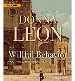 Willful Behavior Commissario Guido Brunetti Mysteries Audio WILLFUL BEHAVIOR COMMISSARIO GUIDO BRUNETTI MYSTERIES AUDIO By Leon