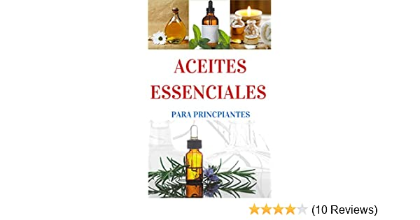 Aceites Esenciales para principiantes - Una Breve introducción (Aromaterapia y Aceites Esenciales nº 1) (Spanish Edition) - Kindle edition by Juan Perez.