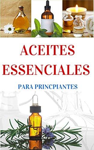Aceites Esenciales para principiantes - Una Breve introducción (Aromaterapia y Aceites Esenciales nº 1)