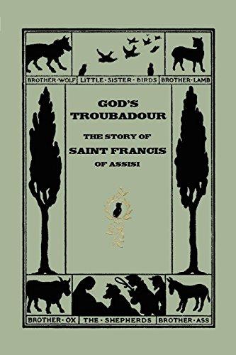 God's Troubadour, the Story of Saint Francis of Assisi: The Story of Saint Francis of Assisi (Yesterday's Classics) (The Story Of Saint Francis Of Assisi)