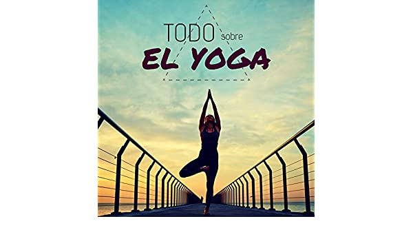 Todo Sobre el Yoga - Música para la Sanación y Curación, la ...