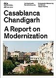 Casablanca Chandigarh: A Report on Modernization, Tom Avermaete, Maristella Casciato, 3906027368
