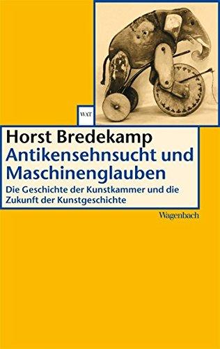 Antikensehnsucht und Maschinenglauben: Die Geschichte der Kunstkammer und die Zukunft der Kunstgeschichte (WAT)
