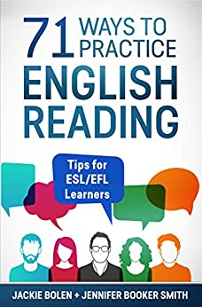 71 Ways to Practice English Reading: Tips for ESL/EFL Learners by [Bolen, Jackie, Booker Smith, Jennifer ]