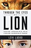 img - for Through the Eyes of a Lion: Facing Impossible Pain, Finding Incredible Power book / textbook / text book