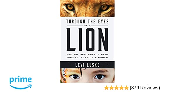 Through the Eyes of a Lion: Facing Impossible Pain, Finding