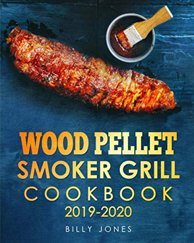 Wood Pellet Smoker Grill Cookbook 2019-2020: The Ultimate Wood Pellet Smoker and Grill Cookbook