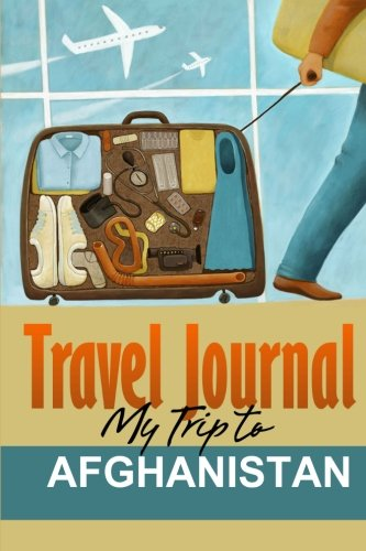 Travel Journal: My Trip to Afghanistan