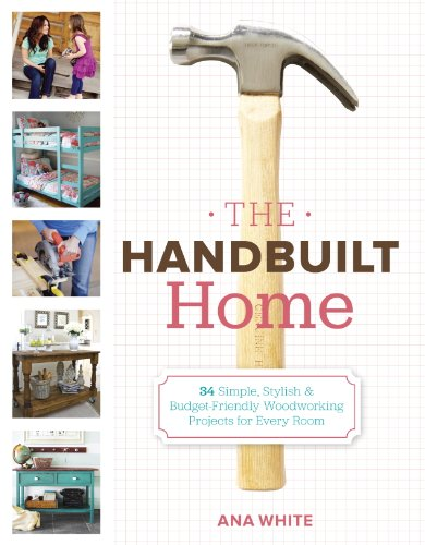 The Handbuilt Home: 34 Simple Stylish and Budget-Friendly Woodworking Projects for Every Room (Furnishings Homemade)