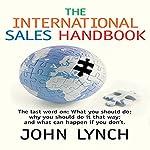 The International Sales Handbook   John Lynch