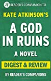 A God in Ruins: A Novel By Kate Atkinson | Digest & Review by Reader's Companions (2015-11-13)