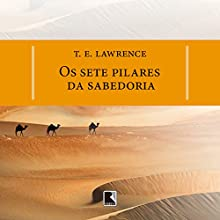 Os sete pilares da sabedoria [The Seven Pillars of Wisdom] Audiobook by T.E. Lawrence Narrated by Christiano Sauer