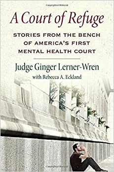 A Court of Refuge: Stories from the Bench of America's First Mental Health Court