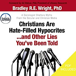 Christians Are Hate-Filled Hypocrites... And Other Lies You've Been Told