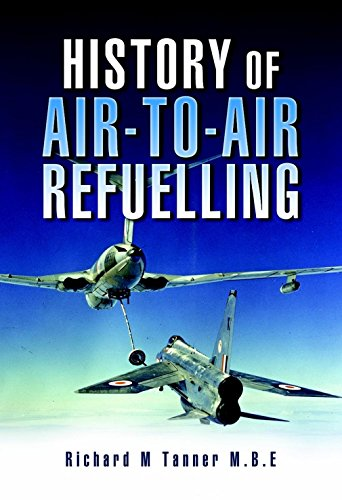 History of Air-To-Air Refuelling (Pen and Sword Large Format Aviation Books) (English Edition) por [Tanner, Richard]