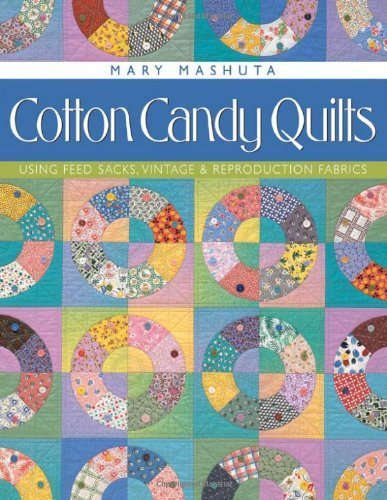 (Cotton Candy Quilts: Using Feedsacks, Vintage and Reproduction Fabrics by Mary Mashuta (2010-04-01))