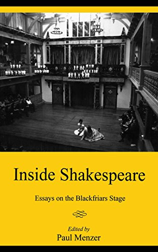 inside shakespeare essays on the blackfriars stage Inside shakespeare : essays on the blackfriars stage / by: menzer, paul some notes on shakespeare's stage and plays, by: poel, william mutability and division on shakespeare's stage / yu jin ko main.