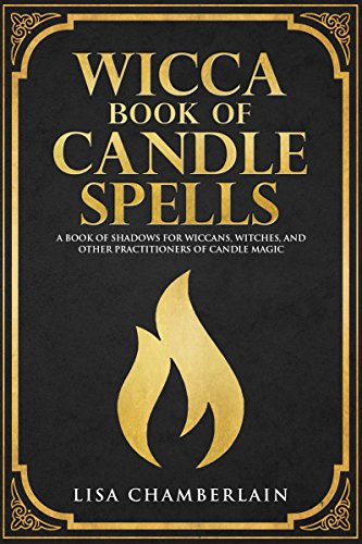 Wicca Book of Candle Spells: A Book of Shadows for Wiccans, Witches, and Other Practitioners of Candle Magic (Wiccan Spell Books 4) ()
