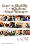 img - for Cognitive Disability and Its Challenge to Moral Philosophy book / textbook / text book