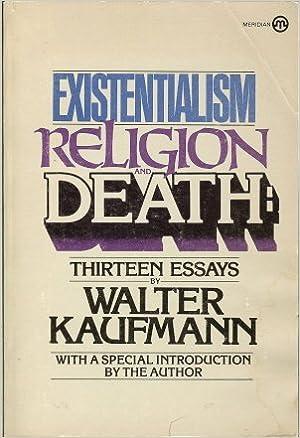 existentialism religion and death thirteen essays walter  existentialism religion and death thirteen essays walter kaufmann 9780452006485 com books