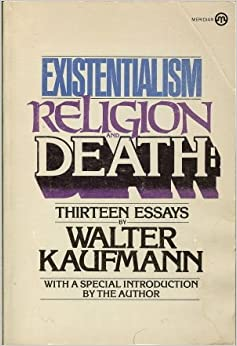 existentialism religion and death thirteen essays walter existentialism religion and death thirteen essays