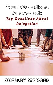Your Questions Answered: Top Questions About Delegation