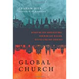 Global Church: Reshaping Our Conversations, Renewing Our Mission, Revitalizing Our Ch