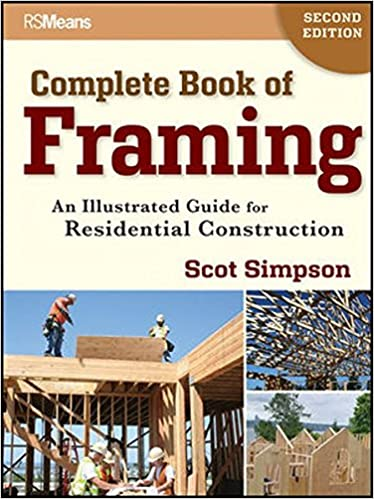complete book of framing an illustrated guide for residential construction scot simpson 9781118113493 amazoncom books