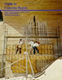 Guide to Concrete Repair, W. Smoak, 1470068311