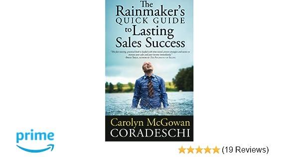 3960834b6176 The Rainmaker s Quick Guide to Lasting Sales Success  Carolyn McGowan  Coradeschi  9780989235723  Amazon.com  Books