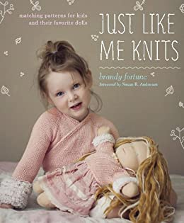 Just Like Me Knits: Matching Patterns for Kids and Their Favorite Dolls by [Fortune, Brandy]