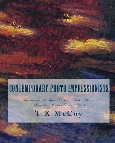 Contemporary Photo Impressionists: Blackwood - Bridges - Carson - Chait - Moore - Plaisted - Poloniak - von Knorr (Photo Impressionism)