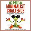 The 21-Day Minimalism Challenge: Learn How to Get Your Life Decluttered, Simplified & Organized Audiobook by 21 Day Challenges Narrated by Francie Wyck
