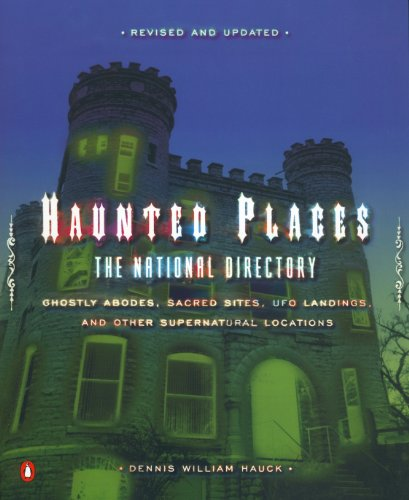 Haunted Places: The National Directory: Ghostly Abodes, Sacred