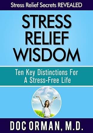 Stress Relief Wisdom: Ten Key Distinctions For A Stress