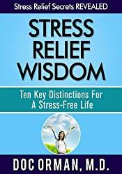 Stress Relief Wisdom: Ten Key Distinctions For A Stress-Free Life (Stress Relief Secrets Revealed Book 1)