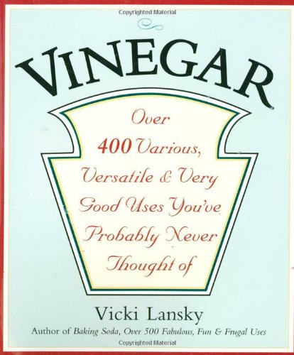 Vinegar: Over 400 Various, Versatile, and Very Good Uses You've Probably Never Thought Of (Health Benefits Of Raw Organic Apple Cider Vinegar)