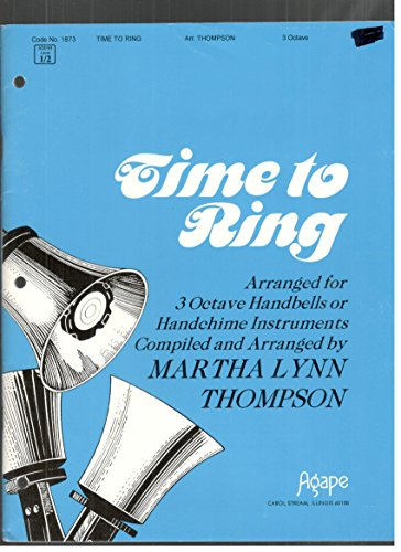 Time to Ring:Arranged for 3 Octave Handbells or Handchime Instruments compiled and arranged by Martha Lynn Thomson (code 1873-1996 copy 0 ()