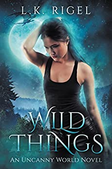 Wild Things (Uncanny World Book 1) by [Rigel, L.K.]