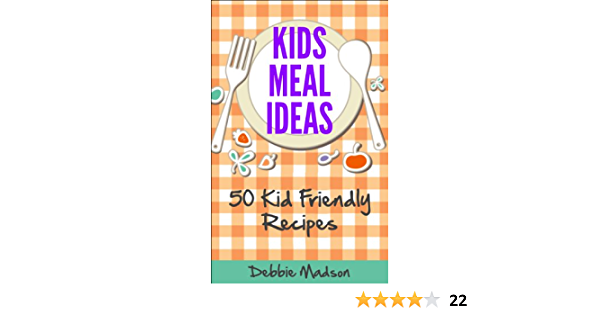 Kids Meal Ideas: 50 Kid Friendly Recipes (Family Menu Planning Series Book 3)