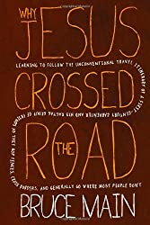 Why Jesus Crossed the Road: Learning to Follow the Unconventional Travel Itinerary of a First-century Carpenter and His Ragtag Group of Friends as ... and Generally Go Where Most People Don't